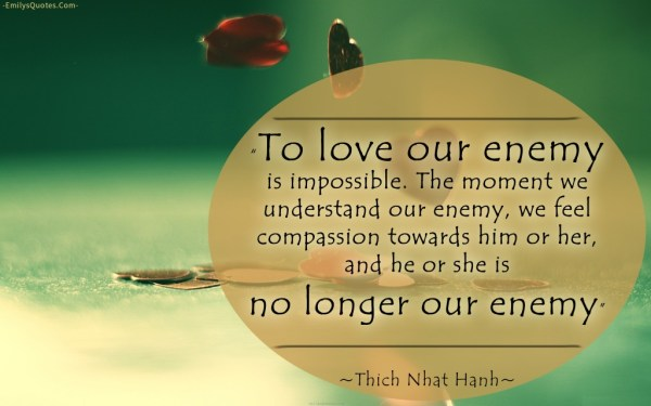 EmilysQuotes.Com-Thich-Nhat-Hanh-love-amazing-great-wisdom-understanding-enemy-feel-compassion