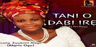 """New Music: """"TANI O DABI IRE"""" - EWULOMI ALAYO"""