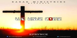 """New Music: """"We Have Come"""" - Eprynce"""