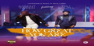 "New Music: ""How Great You Are"" - Assent Tweed feat. Tru South"