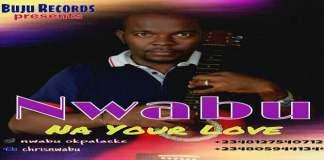 "New Music: ""Na Your Love"" - Nwabu ft Sammyscott, Tobe"