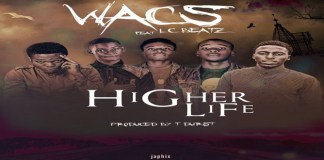 """New Music: """"Higher Life"""" - W.A.C.S featuring Lc Beatz"""