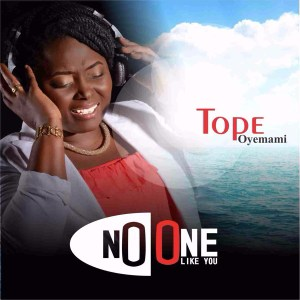 "New Music: ""No One like You"" - Tope Oyemami"