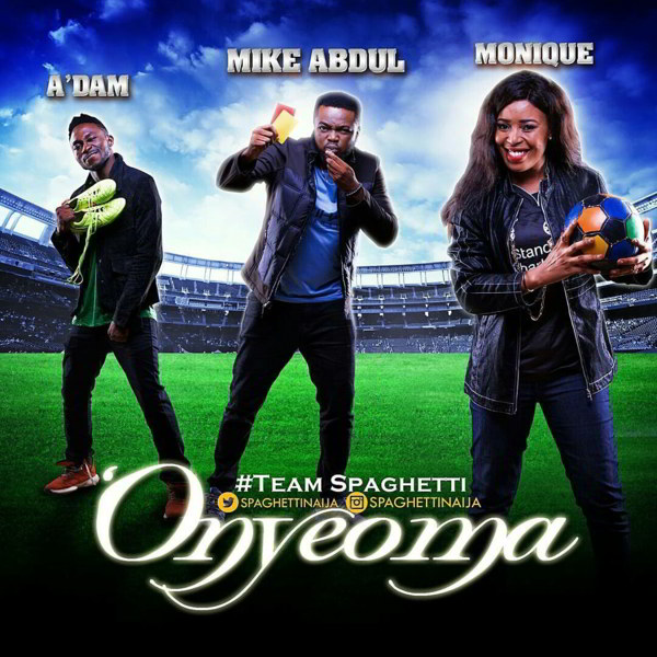 "New Music: ""ONYEOMA"" - TeamSPAGHETTi [Mike Abdul, A'Dam, & MoniQue]"
