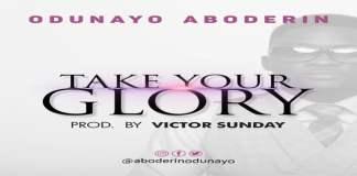 "New Music: ""TAKE YOUR GLORY"" - Odunayo Aboderin"