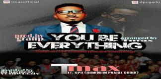 """New Music: """"You Be Everything"""" - Tmax ft. Dominion Praise Choir (DPC)"""