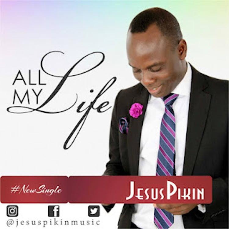 Jesus Pikin - All My Life