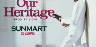 Download New Music: Sunmart De Zionite - Our Heritage