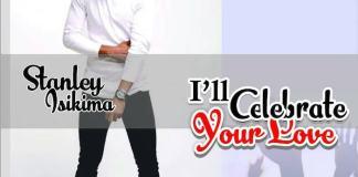 Gospel Music: I'll Celebrate Your Love - Stanley Isikima | AmenRadio.net