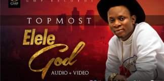 Gospel Music And Video: Elele God - Topmost | AmenRadio.net