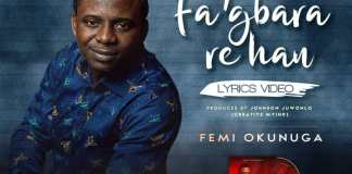 Gospel Lyrics Video: Fa'gbara Re Han - Femi Okunuga | AmenRadio.net