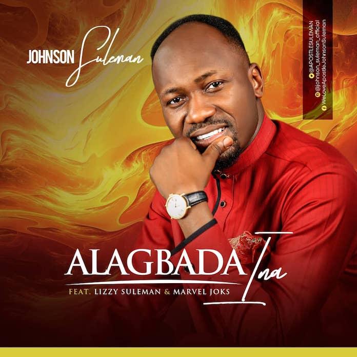 Alagbada Ina - Johnson Suleman feat. Lizzy Suleman & Marvel Joks