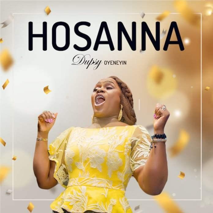 Download: Hosanna - Dupsy Oyeneyin   Gospel Songs Mp3