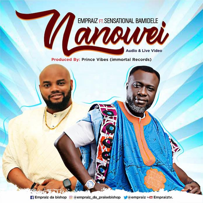 Nanowei - Empraiz feat. Sensational Bamidele | Download Gospel Mp3