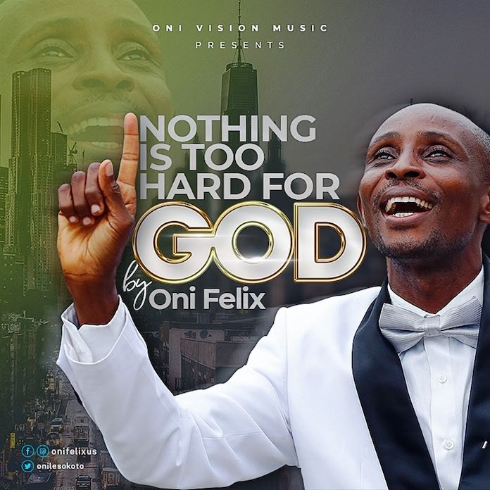 Download: Nothing Is Too Hard For God - Oni Felix   Gospel Songs Mp3