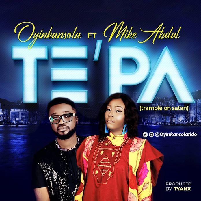 Te'pa - Oyinkansola feat. Mike Abdul