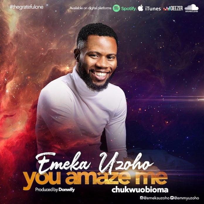 You Amaze Me - Emeka Uzoho