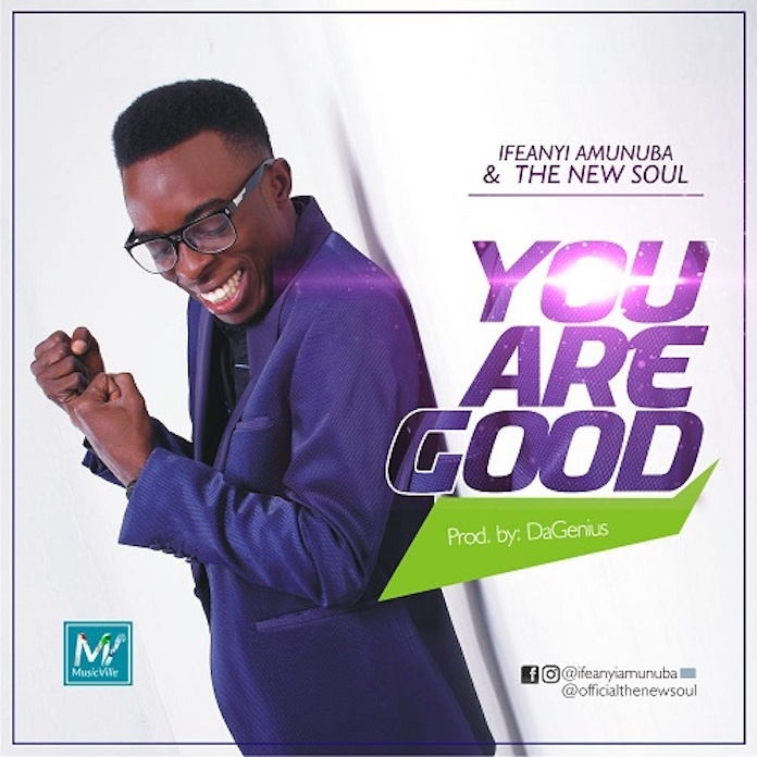 Video: You Are Good - Ifeanyi Amunuba & The New Soul | Gospel Songs Mp3