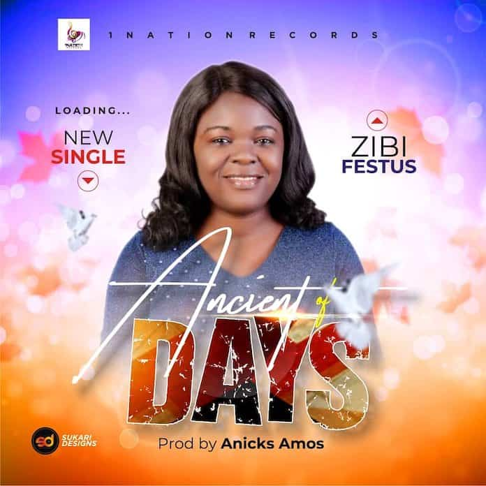 Download: Ancient of Days - Zibi Festus | Gospel Songs Mp3