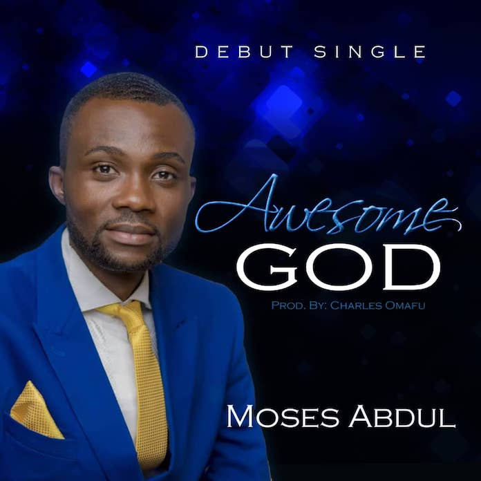 Download: Awesome God - Moses Abdul | Gospel Songs Mp3