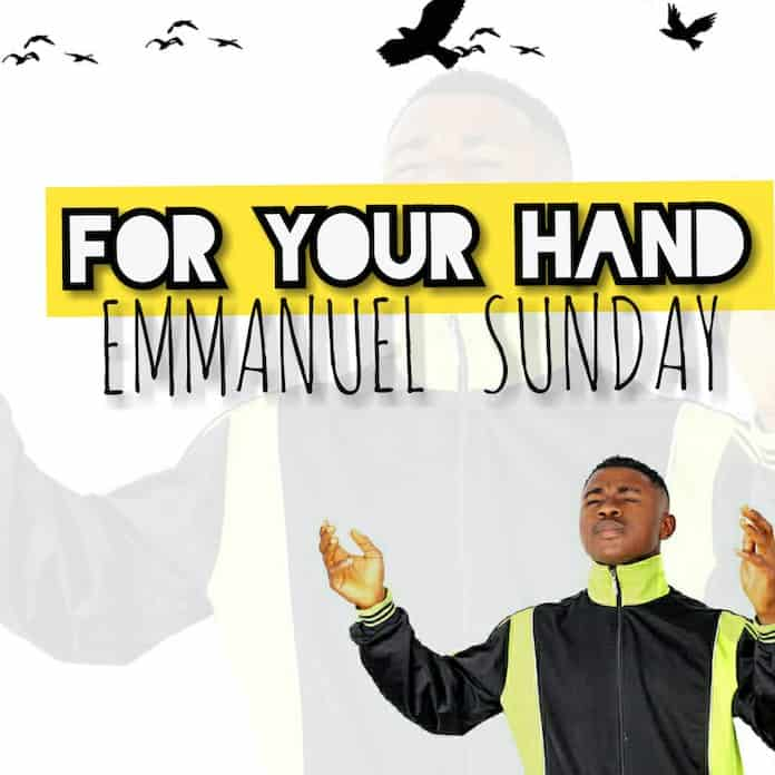 Download: For Your Hand - Emmanuel Sunday   Gospel Songs Mp3