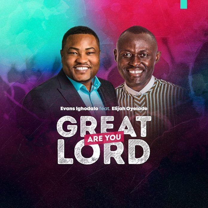 Download: Great Are You Lord - Evans Ighodalo feat. Elijah Oyelade | Naija Gospel Songs Mp3 Lyrics