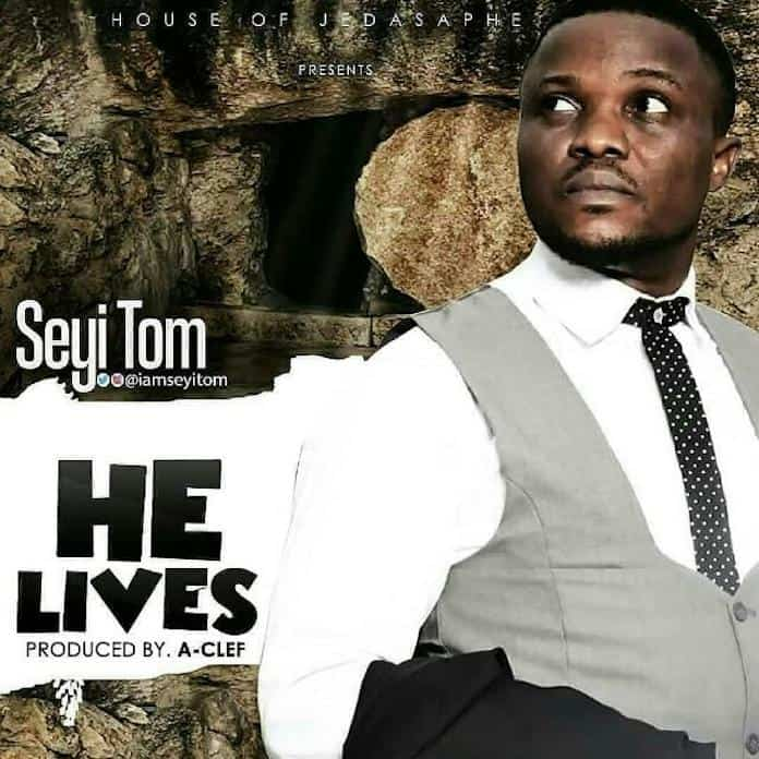 Download: He Lives - Seyi Tom | Gospel Songs Mp3