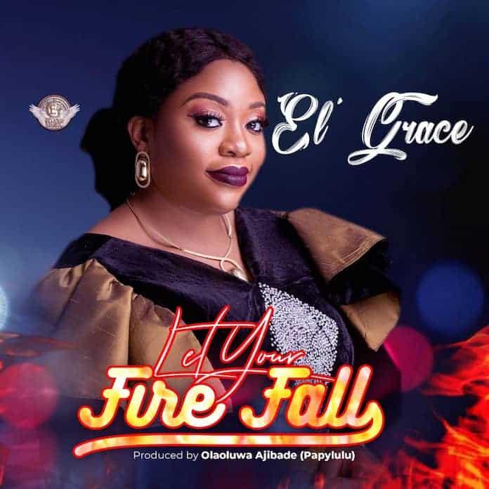 Download Album: Let Your Fire Fall - El 'Grace   Gospel Songs Mp3 Lyrics