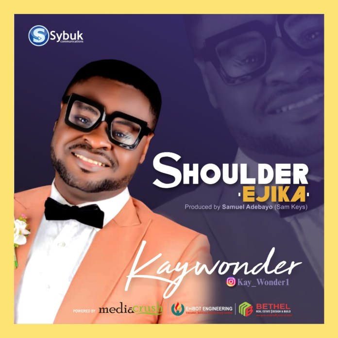 Download: Shoulder [Ejika] - Kay Wonder | Gospel Songs Mp3 Lyrics
