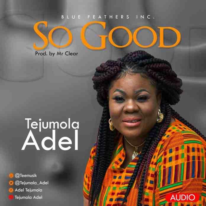 Download: So Good- Tejumola Adel | Gospel Songs Mp3
