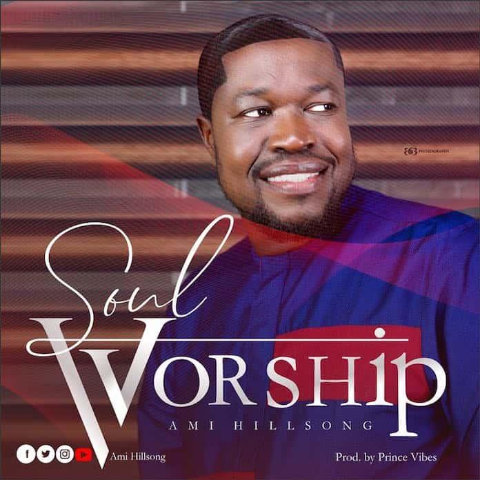 Download: Soul Worship - Ami Hillsong   Gospel Songs Mp3