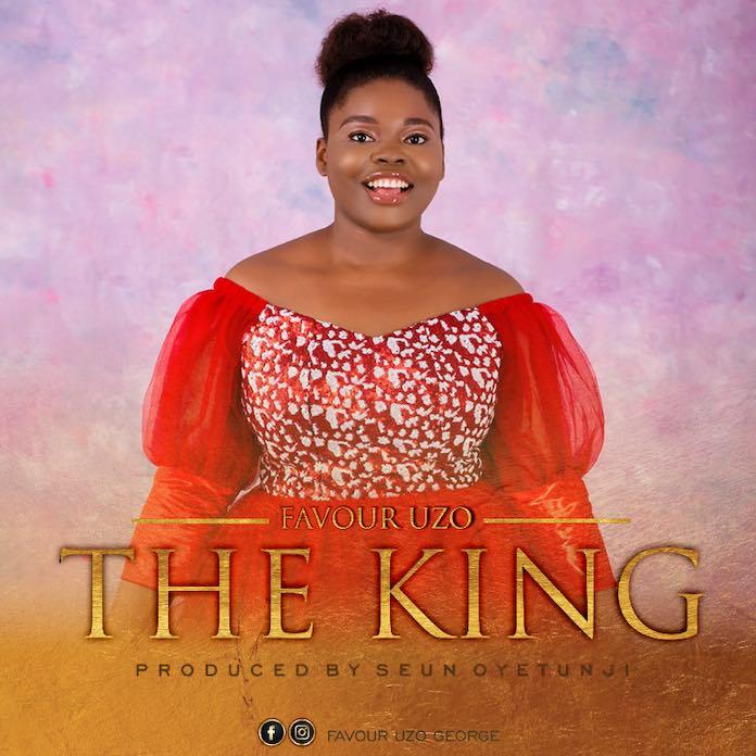 Download: The King - Favour Uzo | Gospel Songs Mp3 Lyrics