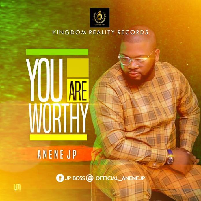 Download: You Are Worthy - Anene JP | Gospel Songs Mp3