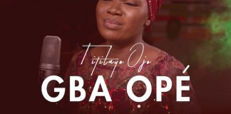 Download Mp3: Gba Ope - Titilayo Ojo | Gospel Songs 2020