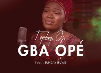 Download Mp3: Gba Ope - Titilayo Ojo | Gospel Songs 2020