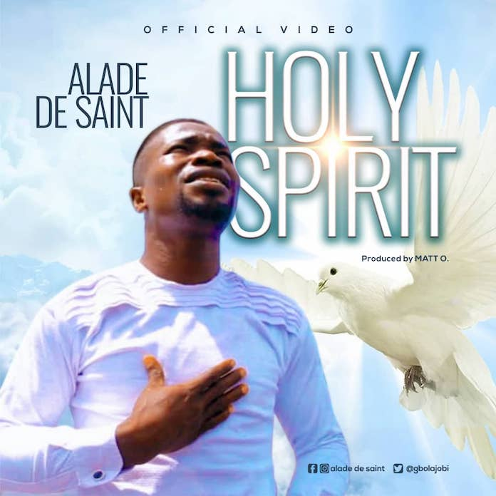 Download Video + Mp3: Holy Spirit - Alade De Saint | Gospel Songs 2020
