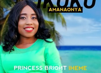 Download: Íkukù Amanaonya - Princess Bright Iheme   Gospel Songs Mp3
