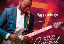Download Mp3: Jesus You Too Good - Kaystrings
