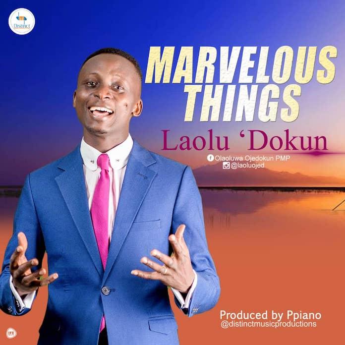 Download Lyrics: Marvellous Things - Laolu Dokun | Gospel Songs Mp3