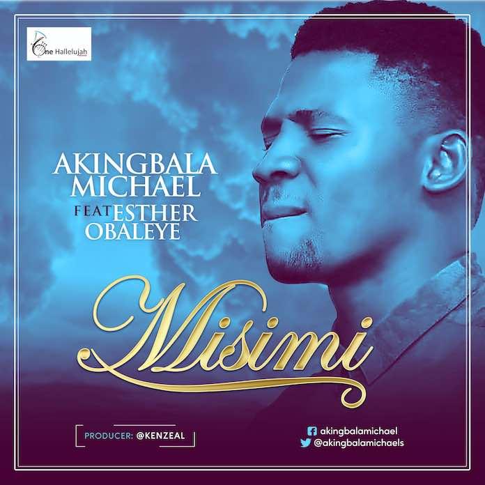 Download: Misimi - Michael Akingbala feat. Esther Obayele   Gospel Songs Mp3
