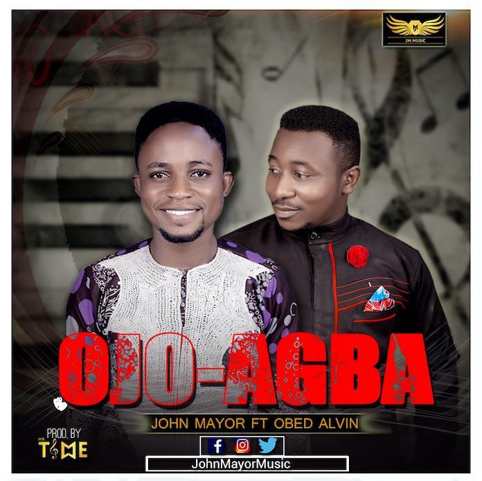 Download: Ojo Agba - John Mayor feat. Obed Alvin   Gospel Songs Mp3 Lyrics