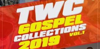 Download: TWC Gospel Collections 2019, Volume 1 - TWC Records | Gospel Songs Mp3