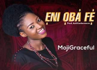 Download Mp3: Eni Oba Fe - MojiGraceful | Gospel Songs 2020
