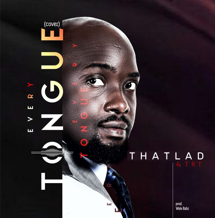 Download Lyrics: Every Tongue (Cover) - Thatlad | Gospel Songs Mp3