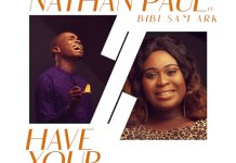 Download: Have Your Way - Nathan Paul Feat. Bibi Sam Ark | Gospel Songs mp3 2020