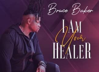 Download Mp3 + Video: I Am Your Healer - Bruce Baker | Latest Gospel Songs 2020