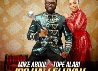 Download Video: Iro Halleluyah - Mike Abdul feat. Tope Alabi | Gospel Songs Mp3 2020