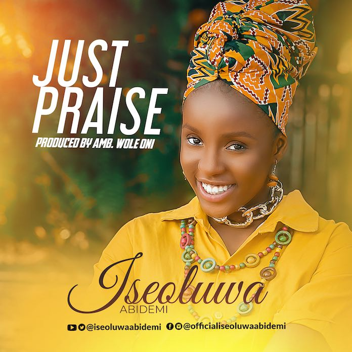 Download Video: Just Praise - Iseoluwa Abidemi | Gospel Songs Mp3 2020