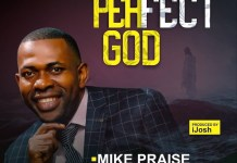 Download Lyrics + Video: Perfect God - Mike Praise   Gospel Songs Mp3 2020