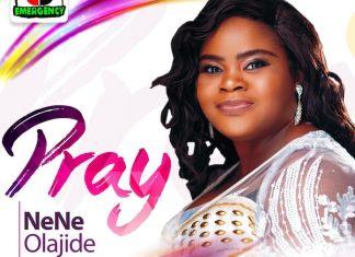 Download Mp3: Pray - Nene Olajide   Gospel Songs 2020